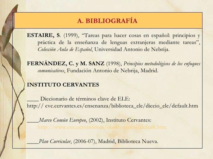 """A. BIBLIOGRAF ÍA   ESTAIRE, S . (1999), """"Tareas para hacer cosas en español: principios y práctica de la enseñanza de leng..."""