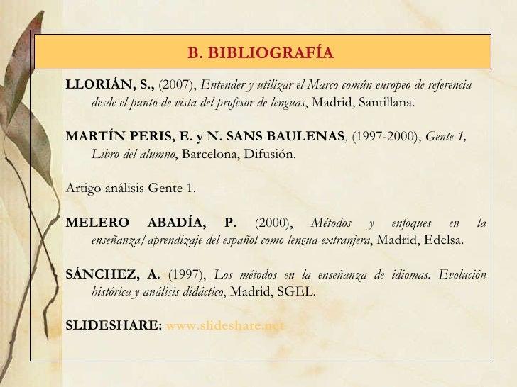 B. BIBLIOGRAF ÍA   LLORI ÁN , S.,  (2007),  Entender y utilizar el Marco común europeo de referencia desde el punto de vis...