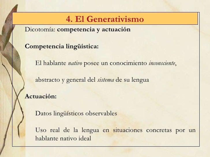 4. El Generativismo <ul><li>Dicotomía:  competencia y actuación </li></ul><ul><li>Competencia   lingüística:  </li></ul><u...