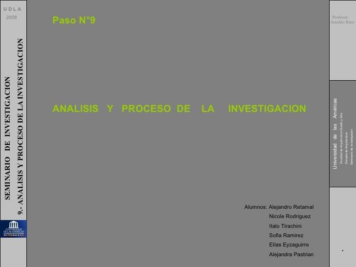 U D L A 2008 SEMINARIO  DE  INVESTIGACION 9.- ANALISIS Y PROCESO DE LA INVESTIGACION Universidad  de  las  Américas Facult...