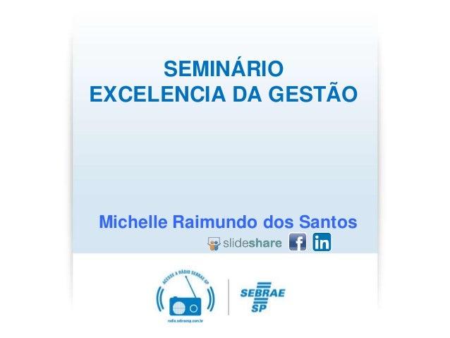 SEMINÁRIO EXCELENCIA DA GESTÃO Michelle Raimundo dos Santos