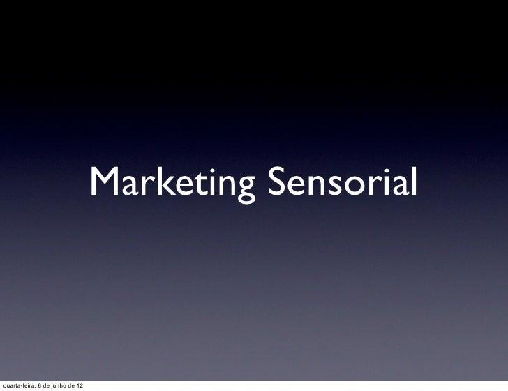 Marketing Sensorialquarta-feira, 6 de junho de 12