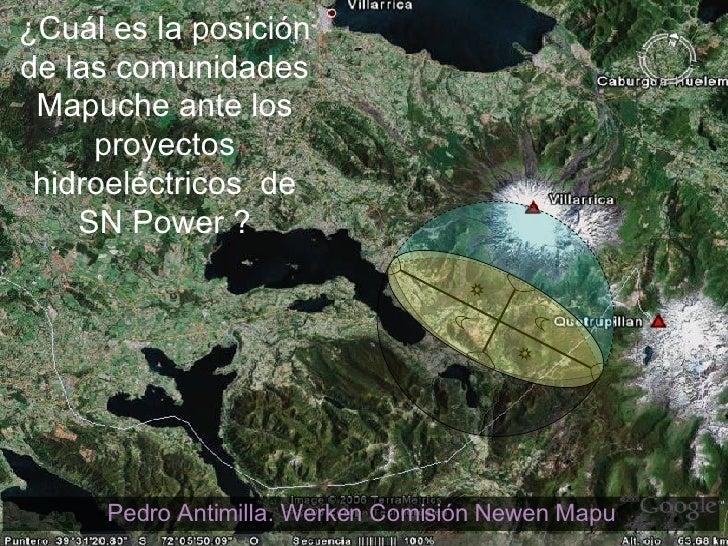 ¿Cuál es la posición de las comunidades Mapuche ante los proyectos hidroeléctricos  de SN Power ? Pedro Antimilla. Werken ...