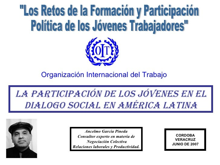 Organización Internacional del Trabajo CORDOBA VERACRUZ JUNIO DE 2007 Ancelmo García Pineda Consultor experto en materia d...