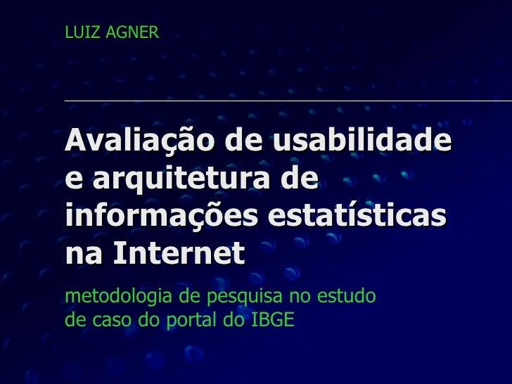 Avaliação de usabilidade  e arquitetura de informações estatísticas na Internet  metodologia de pesquisa no estudo  de cas...