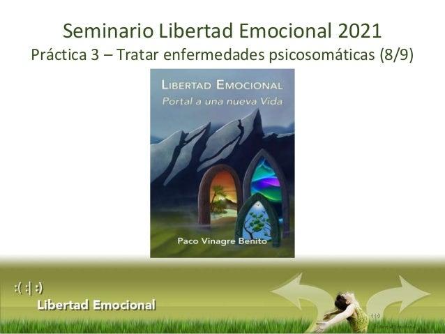 :(: :) Libertad Emocional Seminario Libertad Emocional 2021 Práctica 3 – Tratar enfermedades psicosomáticas (8/9)