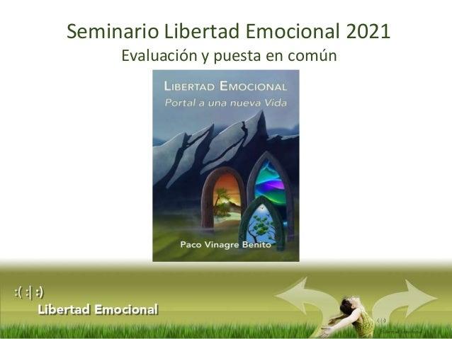 :(: :) Libertad Emocional Seminario Libertad Emocional 2021 Evaluación y puesta en común