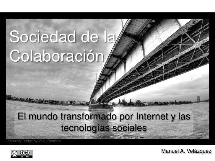 Sociedad de la Colaboración<br />El mundo transformado por Internet y las tecnologías sociales<br />Kennedy Bridge by Vill...