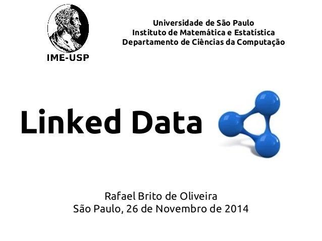 Universidade de São Paulo Instituto de Matemática e Estatística Departamento de Ciências da Computação Linked Data Rafael ...