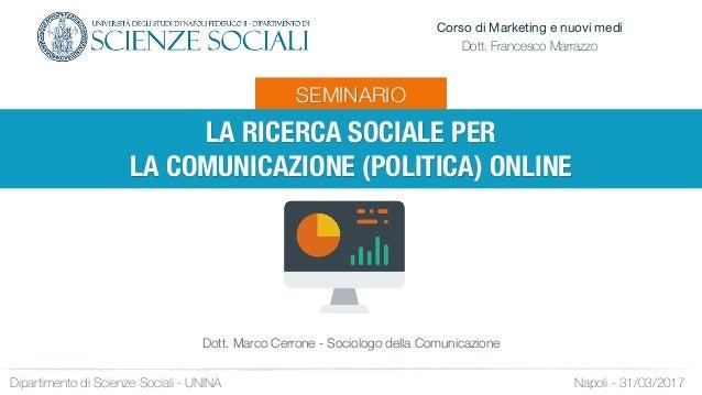 SEMINARIO LA RICERCA SOCIALE PER  LA COMUNICAZIONE (POLITICA) ONLINE Napoli - 31/03/2017Dipartimento di Scienze Sociali -...
