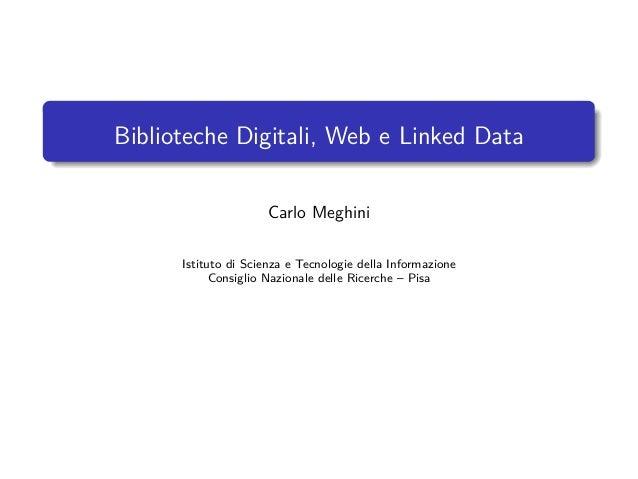 Biblioteche Digitali, Web e Linked Data Carlo Meghini Istituto di Scienza e Tecnologie della Informazione Consiglio Nazion...