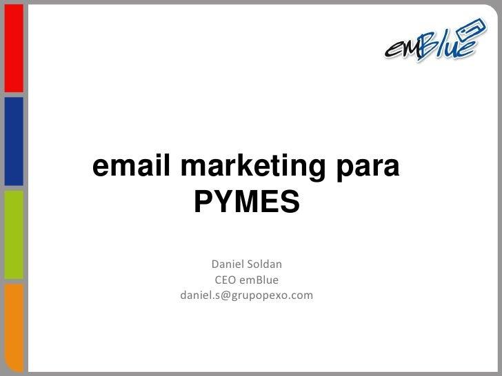 email marketing para       PYMES            Daniel Soldan             CEO emBlue      daniel.s@grupopexo.com