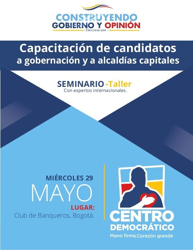 GOBIERNO Y OPINIÓNElecciones 2019 SEMINARIO -Taller LUGAR: Club de Banqueros, Bogotá. MIÉRCOLES 29 MAYO Con expertos inter...