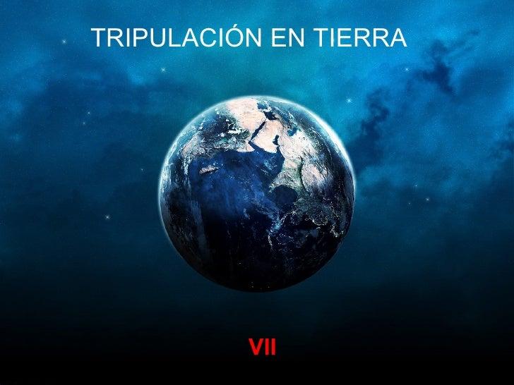 VII TRIPULACIÓN EN TIERRA