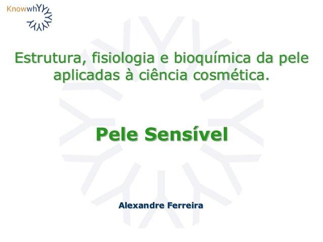 Estrutura, fisiologia e bioquímica da pele aplicadas à ciência cosmética. Alexandre Ferreira Pele Sensível