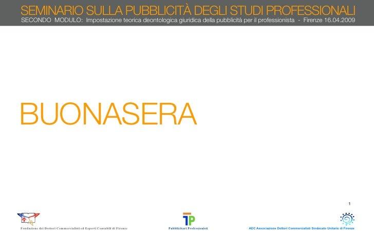 SEMINARIO SULLA PUBBLICITÀ DEGLI STUDI PROFESSIONALI SECONDO MODULO: Impostazione teorica deontologica giuridica della pub...