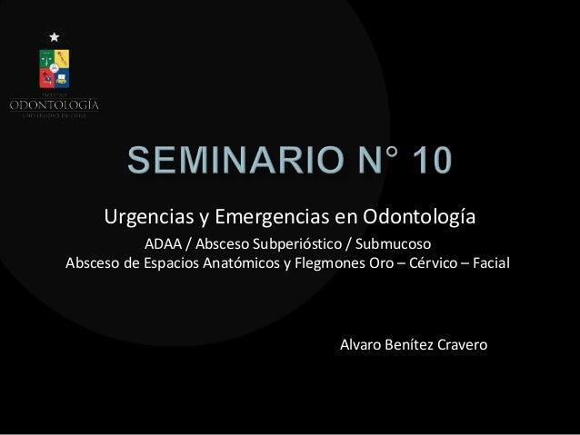 Urgencias y Emergencias en OdontologíaAlvaro Benítez CraveroADAA / Absceso Subperióstico / SubmucosoAbsceso de Espacios An...