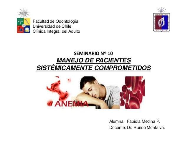 SEMINARIO Nº 10 MANEJO DE PACIENTES SISTÉMICAMENTE COMPROMETIDOS Facultad de Odontología Universidad de Chile Clínica Inte...