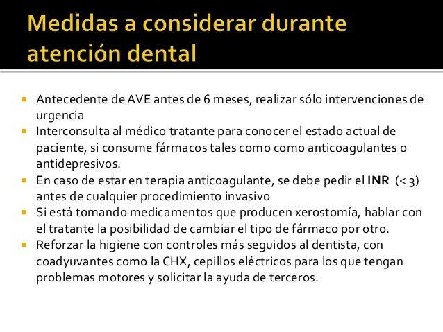  Antecedente de AVE antes de 6 meses, realizar sólo intervenciones de urgencia  Interconsulta al médico tratante para co...