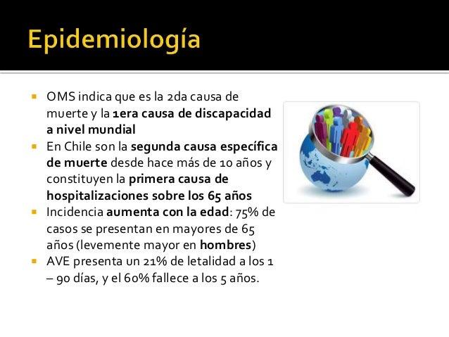  OMS indica que es la 2da causa de muerte y la 1era causa de discapacidad a nivel mundial  En Chile son la segunda causa...