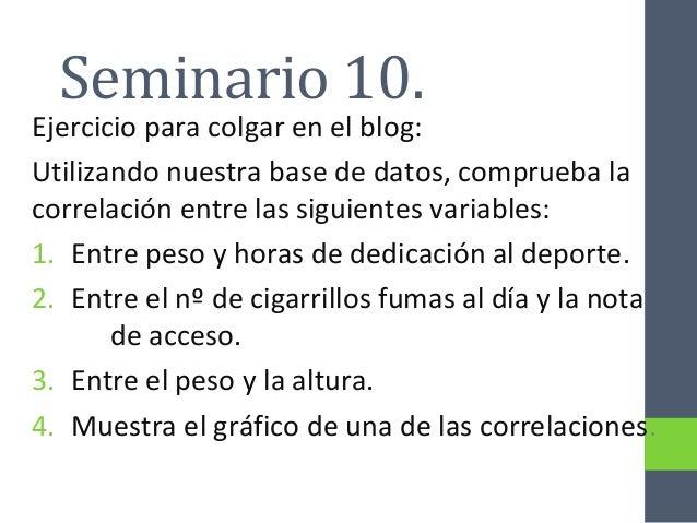 Seminario 10.Ejercicio para colgar en el blog:Utilizando nuestra base de datos, comprueba lacorrelación entre las siguient...