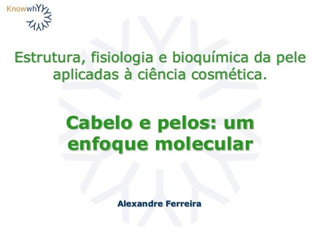 Estrutura, fisiologia e bioquímica da pele aplicadas à ciência cosmética. Alexandre Ferreira Cabelo e pelos: um enfoque mo...