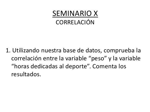 """SEMINARIO XCORRELACIÓN1. Utilizando nuestra base de datos, comprueba lacorrelación entre la variable """"peso"""" y la variable""""..."""