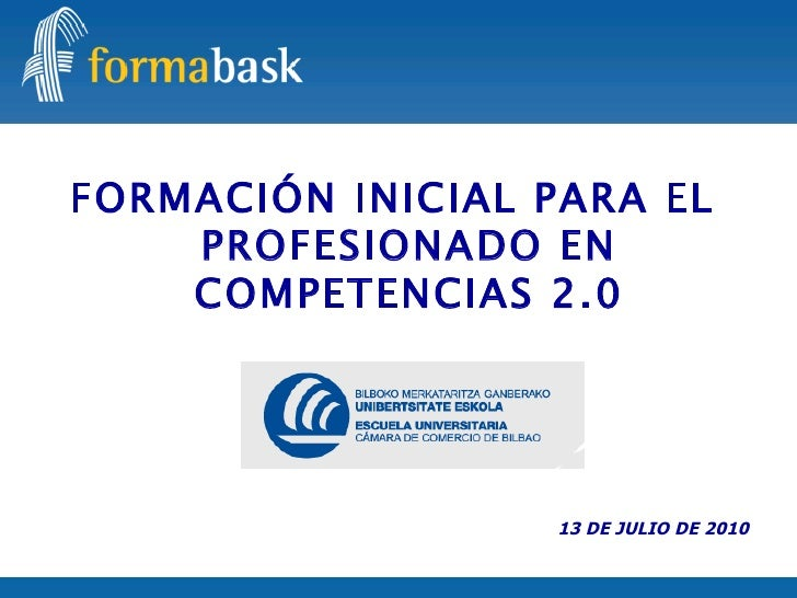 FORMACIÓN INICIAL PARA EL PROFESIONADO EN COMPETENCIAS 2.0 13 DE JULIO DE 2010