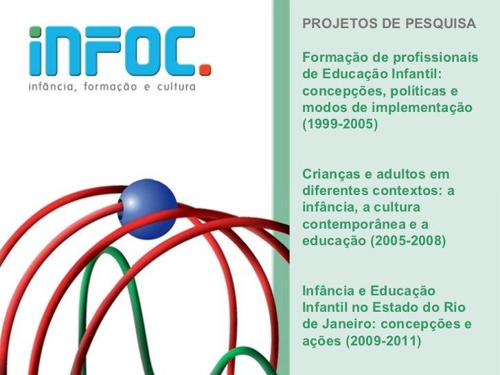 PROJETOS DE PESQUISAFormação de profissionaisde Educação Infantil:concepções, políticas emodos de implementação(1999-2005)...