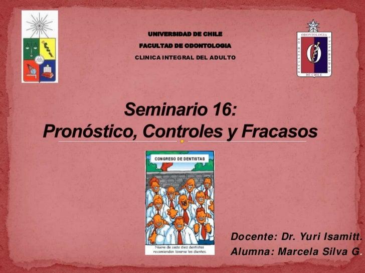 UNIVERSIDAD DE CHILE FACULTAD DE ODONTOLOGIACLINICA INTEGRAL DEL ADULTO                          Docente: Dr. Yuri Isamitt...