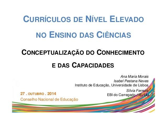 CURRÍCULOS DE NÍVEL ELEVADO  NO ENSINO DAS CIÊNCIAS  CONCEPTUALIZAÇÃO DO CONHECIMENTO  E DAS CAPACIDADES  27 . OUTUBRO . 2...