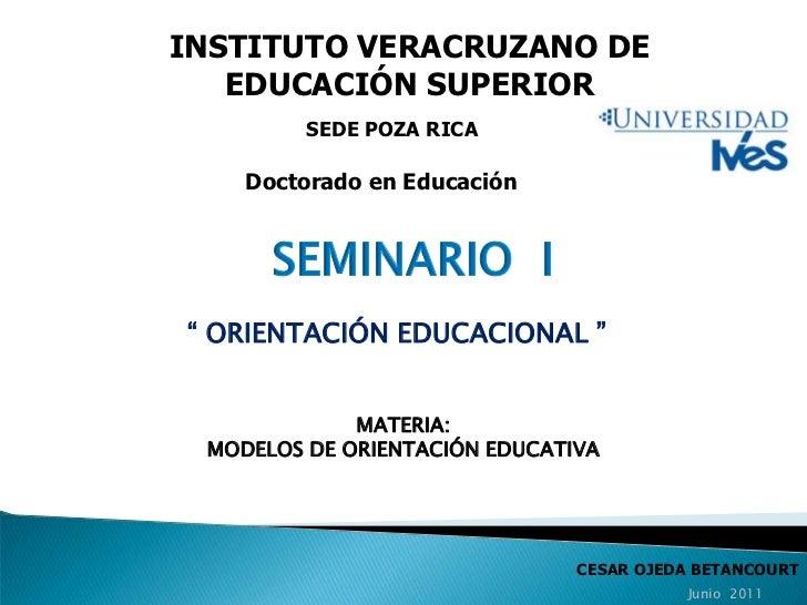 """INSTITUTO VERACRUZANO DE EDUCACIÓN SUPERIOR<br />SEDE POZA RICA<br />Doctorado en Educación<br />SEMINARIO  I<br />"""" ORIEN..."""