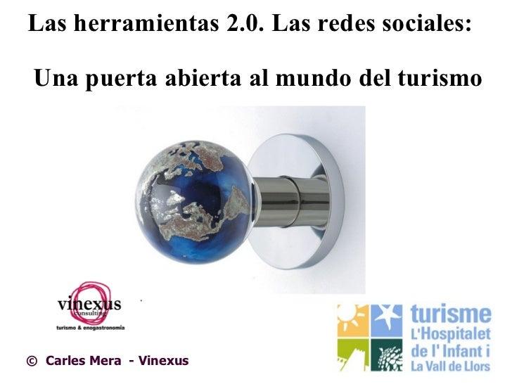 Las herramientas 2.0. Las redes sociales:Una puerta abierta al mundo del turismo© Carles Mera - Vinexus