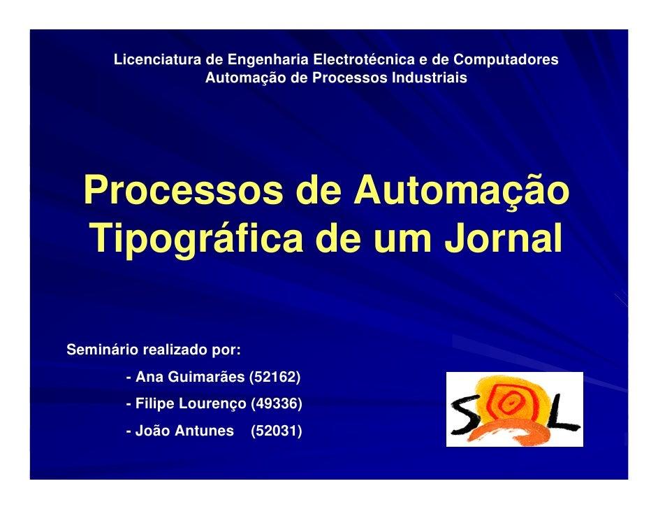 Licenciatura de Engenharia Electrotécnica e de Computadores                   Automação de Processos Industriais  Processo...