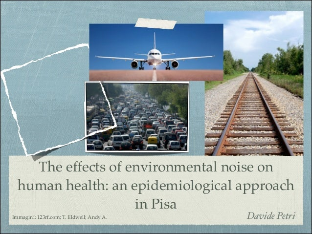 The effects of environmental noise on human health: an epidemiological approach in Pisa Immagini: 123rf.com; T. Eldwell; A...