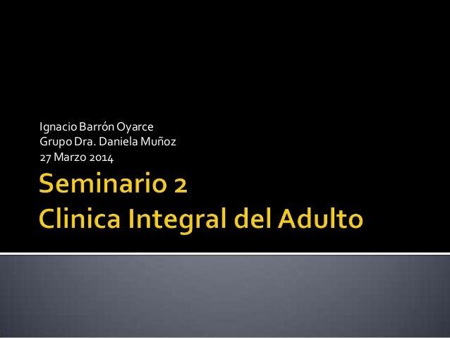 Ignacio Barrón Oyarce Grupo Dra. Daniela Muñoz 27 Marzo 2014