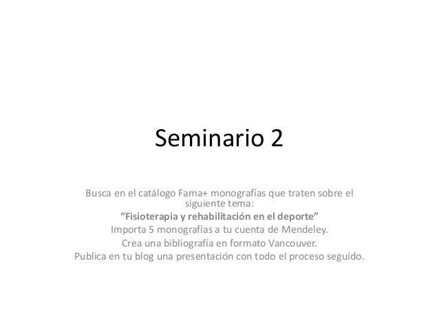 """Seminario 2 Busca en el catálogo Fama+ monografías que traten sobre el siguiente tema: """"Fisioterapia y rehabilitación en e..."""