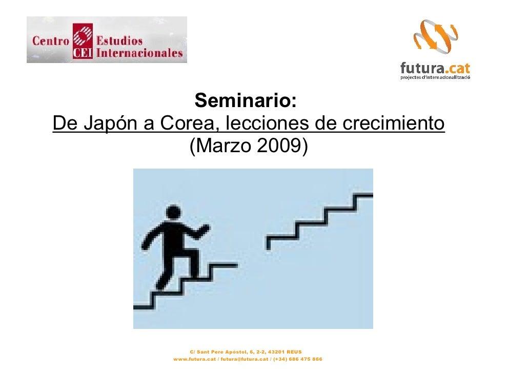 Seminario: De Japón a Corea, lecciones de crecimiento               (Marzo 2009)                      C/ Sant Pere Apòstol...