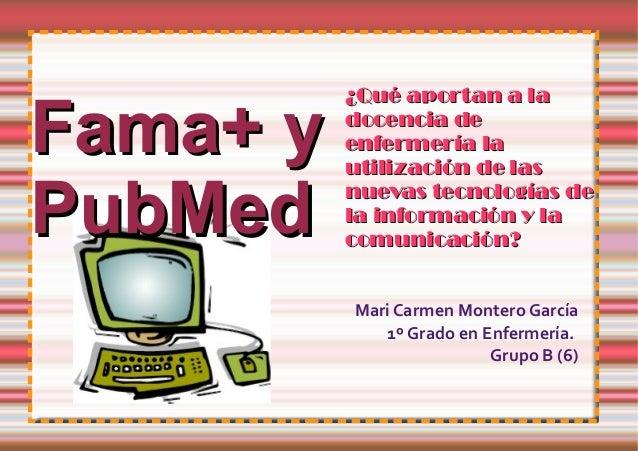 ¿Qué aportan a laFama+ y   docencia de          enfermería la          utilización de lasPubMed    nuevas tecnologías de  ...