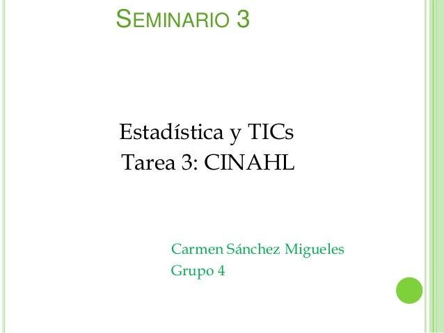 SEMINARIO 3Estadística y TICsTarea 3: CINAHL     Carmen Sánchez Migueles     Grupo 4