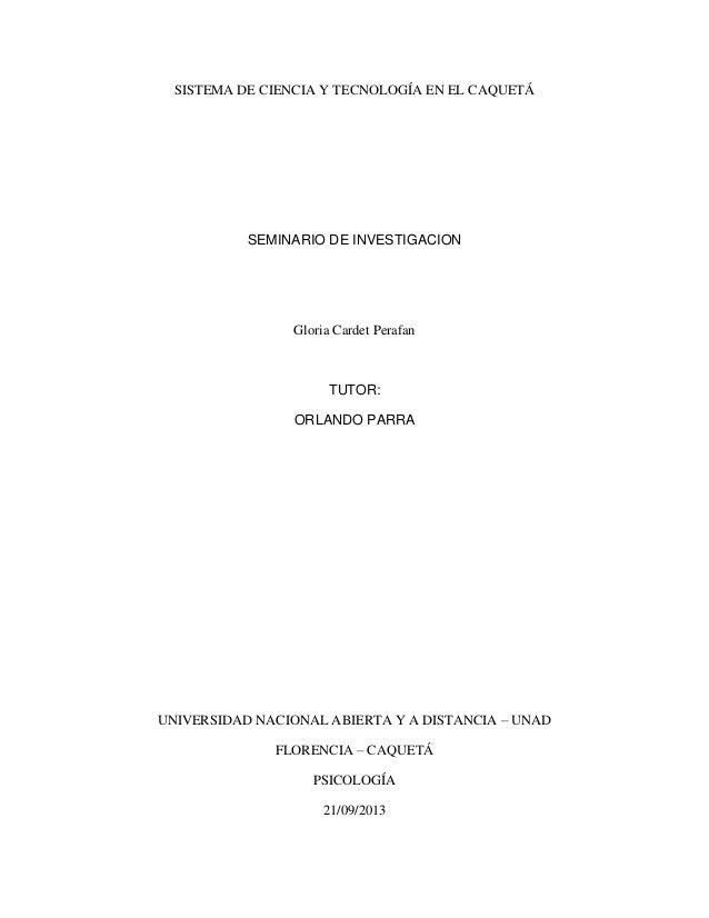 SISTEMA DE CIENCIA Y TECNOLOGÍA EN EL CAQUETÁ  SEMINARIO DE INVESTIGACION  Gloria Cardet Perafan  TUTOR: ORLANDO PARRA  UN...
