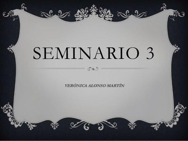 SEMINARIO 3 VERÓNICA ALONSO MARTÍN