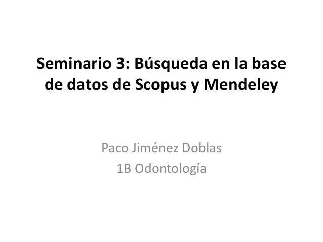 Seminario 3: Búsqueda en la base de datos de Scopus y Mendeley Paco Jiménez Doblas 1B Odontología