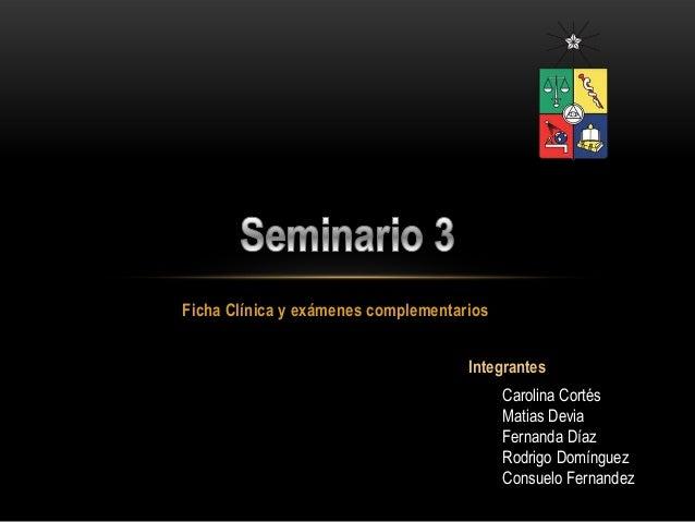 Ficha Clínica y exámenes complementarios                                     Integrantes                                  ...