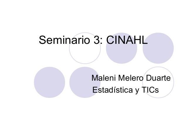 Seminario 3: CINAHL         Maleni Melero Duarte         Estadística y TICs