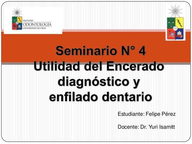 Estudiante: Felipe PérezDocente: Dr. Yuri Isamitt