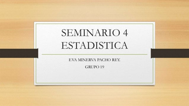 SEMINARIO 4 ESTADISTICA EVA MINERVA PACHO REY. GRUPO 19