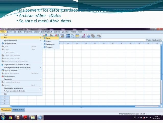 Para convertir los datos guardados en formato Excel a formato PASW:• Archivo→Abrir→Datos• Se abre el menú Abrir datos.