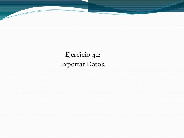 Ejercicio 4.2Exportar Datos.