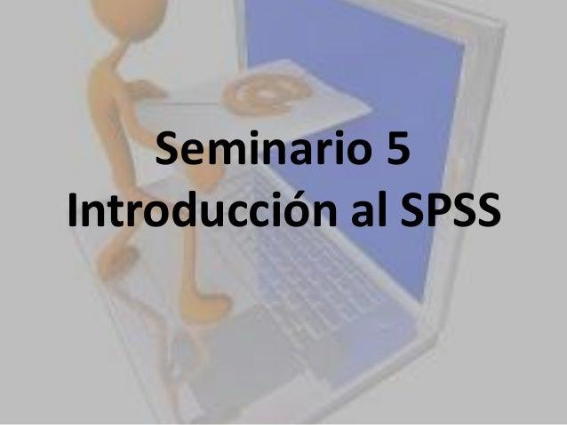 Seminario 5 Introducción al SPSS
